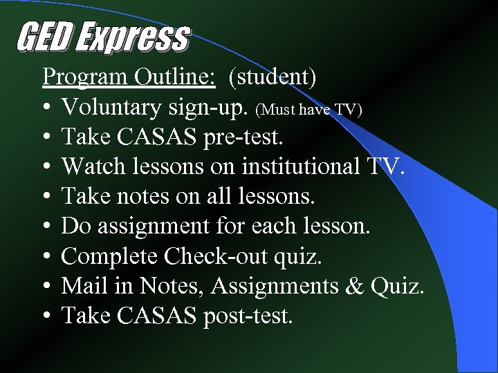 Program Outline: (student) • Voluntary sign-up. (Must have TV) • Take CASAS pre-test. •