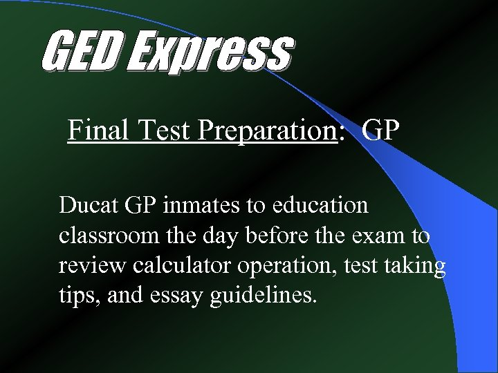 Final Test Preparation: GP Ducat GP inmates to education classroom the day before the