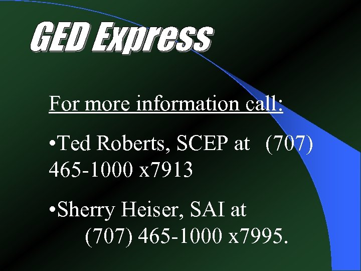 For more information call: • Ted Roberts, SCEP at (707) 465 -1000 x 7913