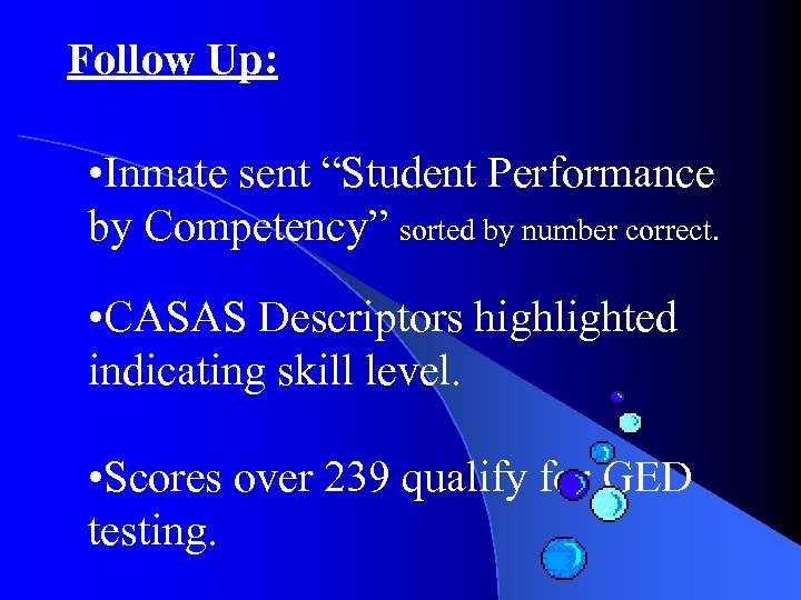 "Follow Up: • Inmate sent ""Student Performance by Competency"" sorted by number correct. •"