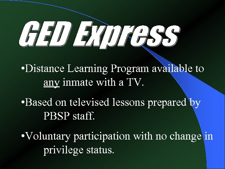 • Distance Learning Program available to any inmate with a TV. • Based