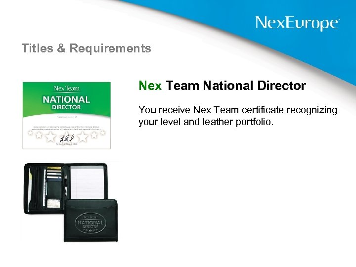 Titles & Requirements Nex Team National Director You receive Nex Team certificate recognizing your