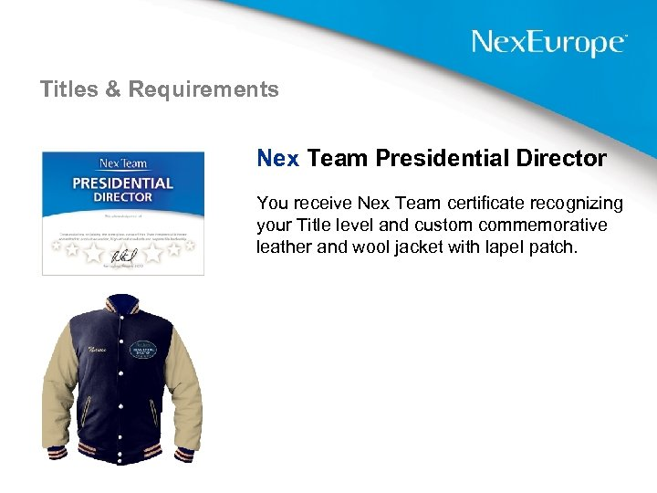 Titles & Requirements Nex Team Presidential Director You receive Nex Team certificate recognizing your
