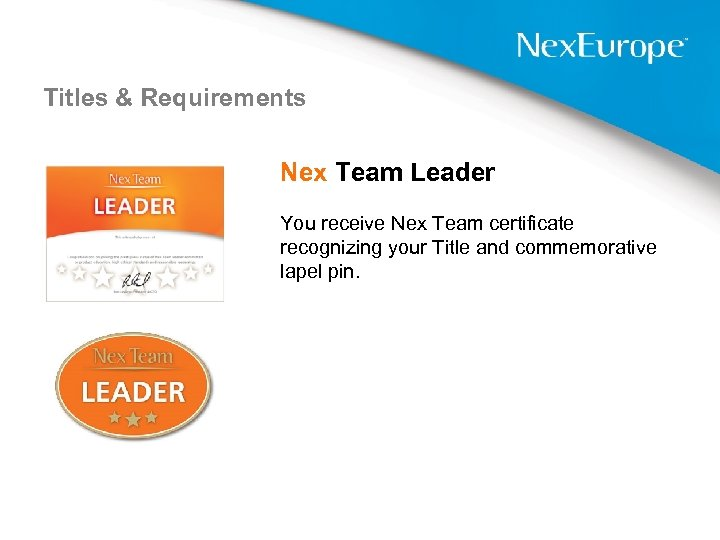 Titles & Requirements Nex Team Leader You receive Nex Team certificate recognizing your Title