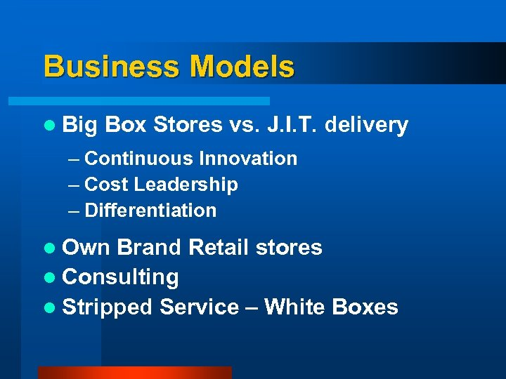 Business Models l Big Box Stores vs. J. I. T. delivery – Continuous Innovation