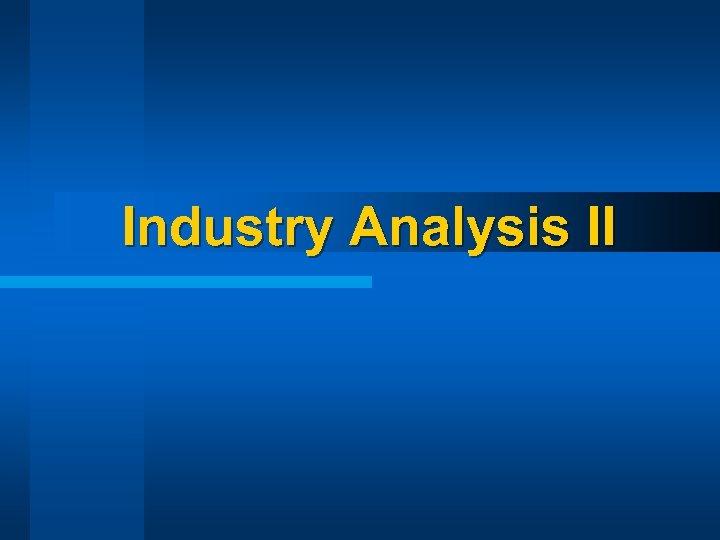 Industry Analysis II