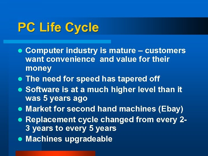 PC Life Cycle l l l Computer industry is mature – customers want convenience