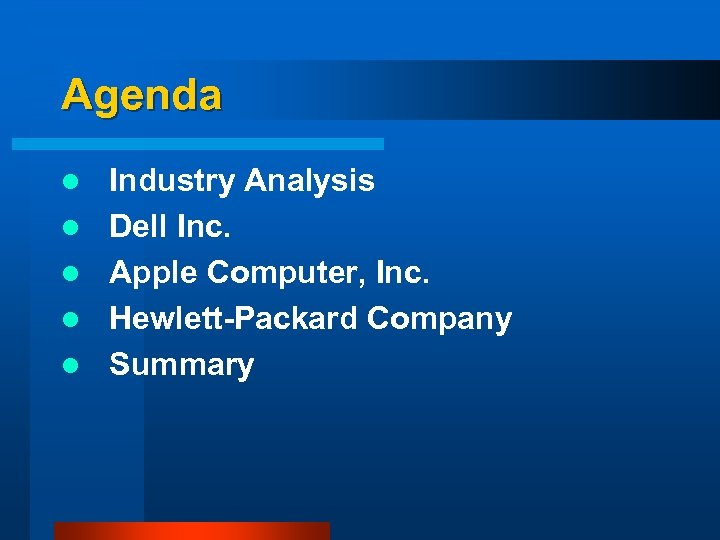 Agenda l l l Industry Analysis Dell Inc. Apple Computer, Inc. Hewlett-Packard Company Summary
