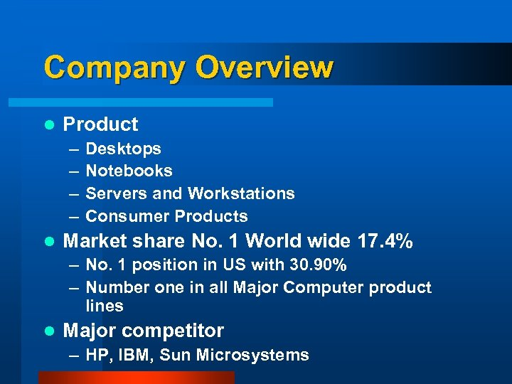 Company Overview l Product – – l Desktops Notebooks Servers and Workstations Consumer Products