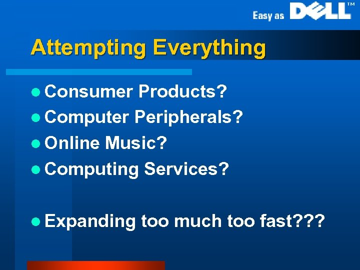 Attempting Everything l Consumer Products? l Computer Peripherals? l Online Music? l Computing Services?
