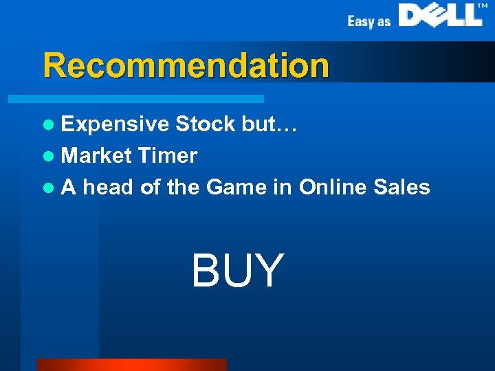Recommendation l Expensive Stock but… l Market Timer l A head of the Game