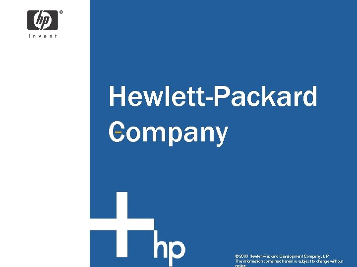 Hewlett-Packard Company © 2003 Hewlett-Packard Development Company, L. P. The information contained herein is