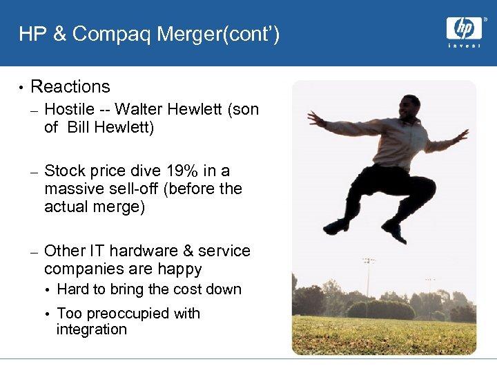 HP & Compaq Merger(cont') • Reactions – Hostile -- Walter Hewlett (son of Bill