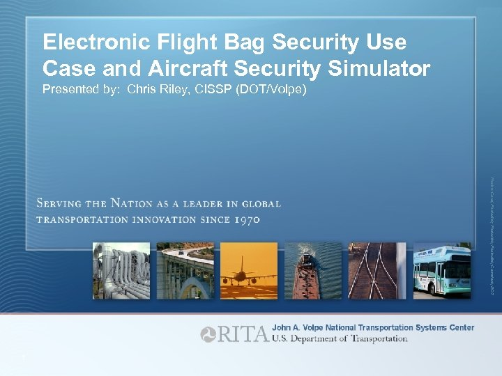 Electronic Flight Bag Security Use Case and Aircraft Security Simulator Presented by: Chris Riley,