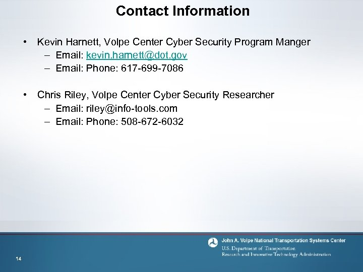 Contact Information • • 14 Kevin Harnett, Volpe Center Cyber Security Program Manger –