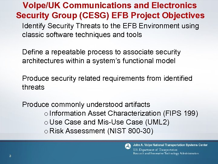 Volpe/UK Communications and Electronics Security Group (CESG) EFB Project Objectives Identify Security Threats to