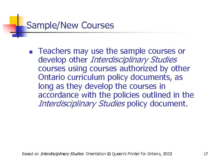 Sample/New Courses n Teachers may use the sample courses or develop other Interdisciplinary Studies