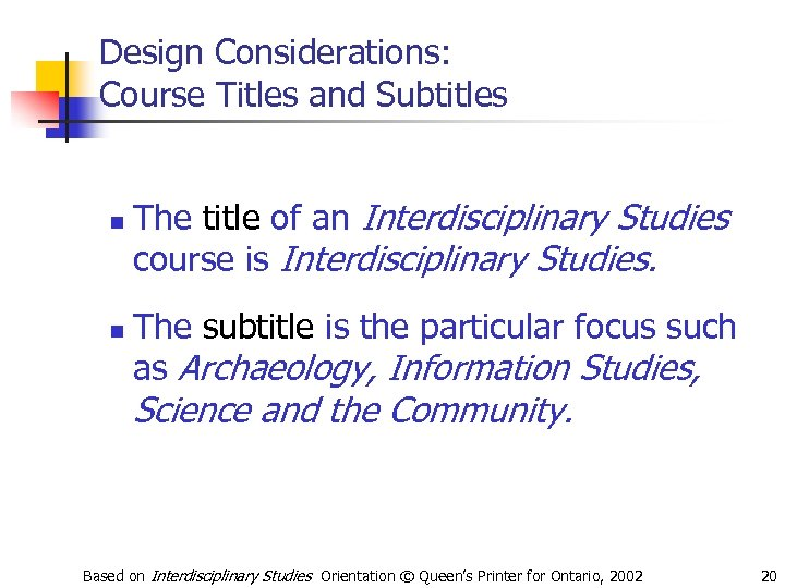 Design Considerations: Course Titles and Subtitles n n The title of an Interdisciplinary Studies
