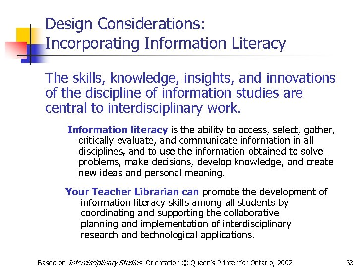 Design Considerations: Incorporating Information Literacy The skills, knowledge, insights, and innovations of the discipline