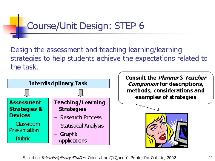 Course/Unit Design: STEP 6 Design the assessment and teaching learning/learning strategies to help students