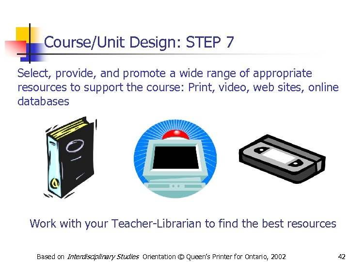 Course/Unit Design: STEP 7 Select, provide, and promote a wide range of appropriate resources