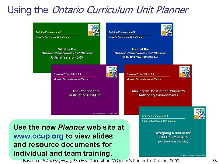 Using the Ontario Curriculum Unit Planner Use the new Planner web site at www.
