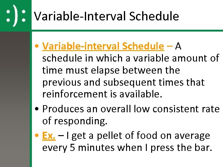Variable-Interval Schedule • Variable-interval Schedule – A schedule in which a variable amount of