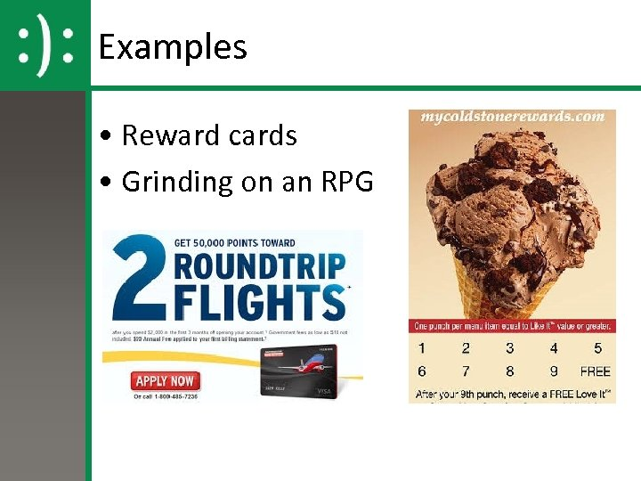 Examples • Reward cards • Grinding on an RPG