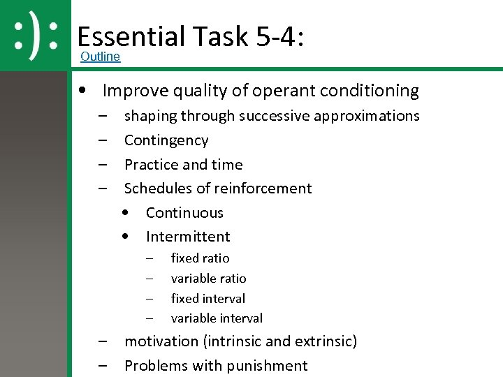 Essential Task 5 -4: Outline • Improve quality of operant conditioning – – shaping