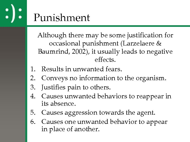 Punishment Although there may be some justification for occasional punishment (Larzelaere & Baumrind, 2002),