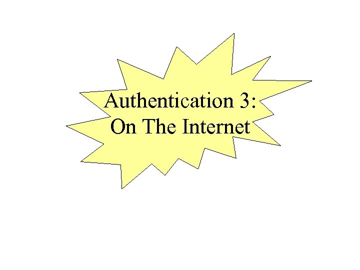 Authentication 3: On The Internet
