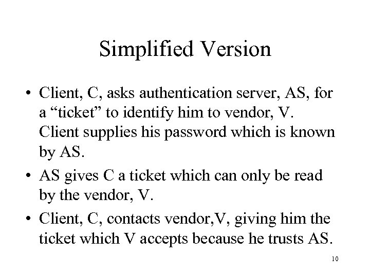 """Simplified Version • Client, C, asks authentication server, AS, for a """"ticket"""" to identify"""