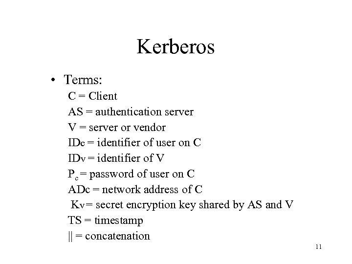 Kerberos • Terms: C = Client AS = authentication server V = server or