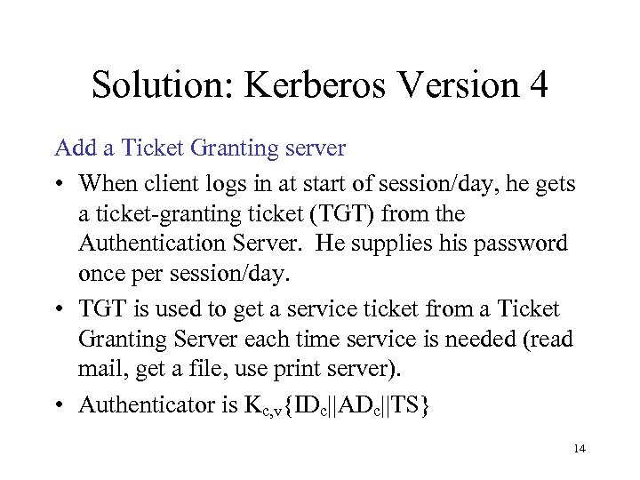 Solution: Kerberos Version 4 Add a Ticket Granting server • When client logs in