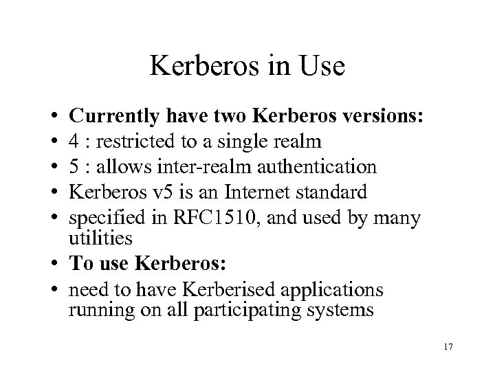 Kerberos in Use • • • Currently have two Kerberos versions: 4 : restricted
