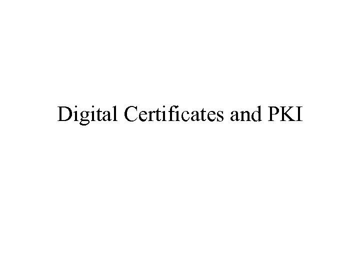 Digital Certificates and PKI