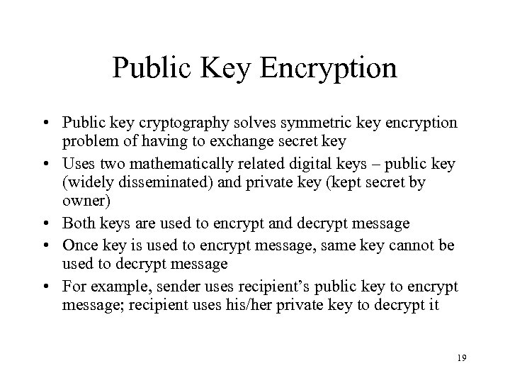 Public Key Encryption • Public key cryptography solves symmetric key encryption problem of having