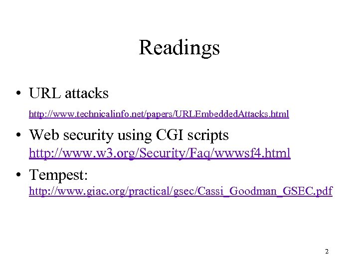 Readings • URL attacks http: //www. technicalinfo. net/papers/URLEmbedded. Attacks. html • Web security using