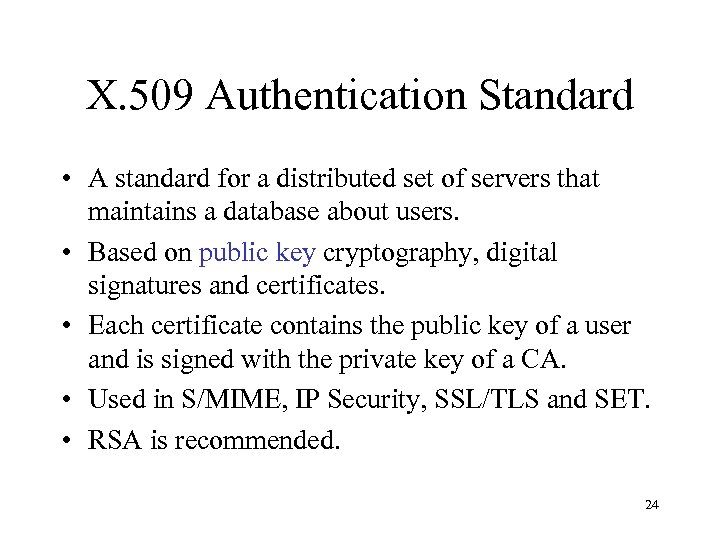 X. 509 Authentication Standard • A standard for a distributed set of servers that