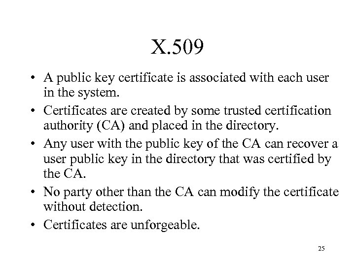 X. 509 • A public key certificate is associated with each user in the