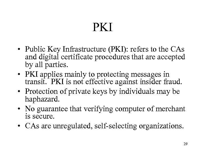 PKI • Public Key Infrastructure (PKI): refers to the CAs and digital certificate procedures