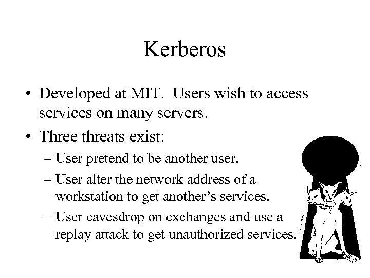 Kerberos • Developed at MIT. Users wish to access services on many servers. •