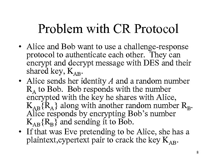 Problem with CR Protocol • Alice and Bob want to use a challenge-response protocol