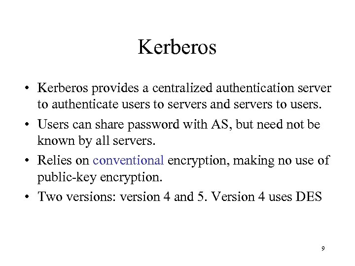 Kerberos • Kerberos provides a centralized authentication server to authenticate users to servers and
