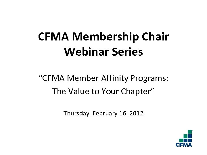 "CFMA Membership Chair Webinar Series ""CFMA Member Affinity Programs: The Value to Your Chapter"""