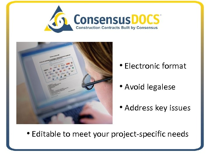 • Electronic format • Avoid legalese • Address key issues • Editable to