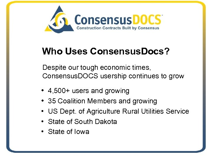 Who Uses Consensus. Docs? Despite our tough economic times, Consensus. DOCS usership continues to