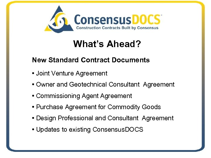 What's Ahead? New Standard Contract Documents • Joint Venture Agreement • Owner and Geotechnical