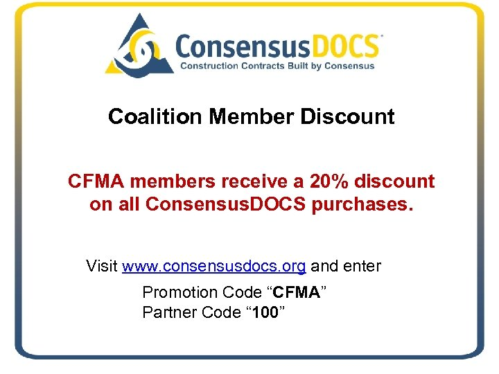 Coalition Member Discount CFMA members receive a 20% discount on all Consensus. DOCS purchases.