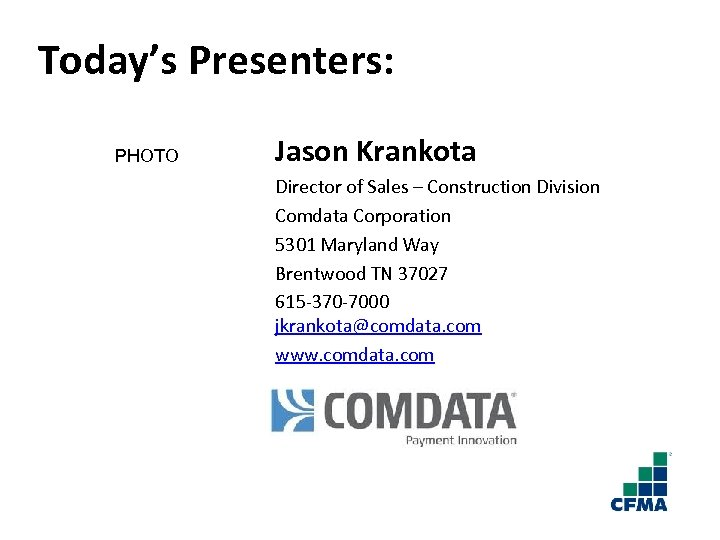 Today's Presenters: PHOTO Jason Krankota Director of Sales – Construction Division Comdata Corporation 5301